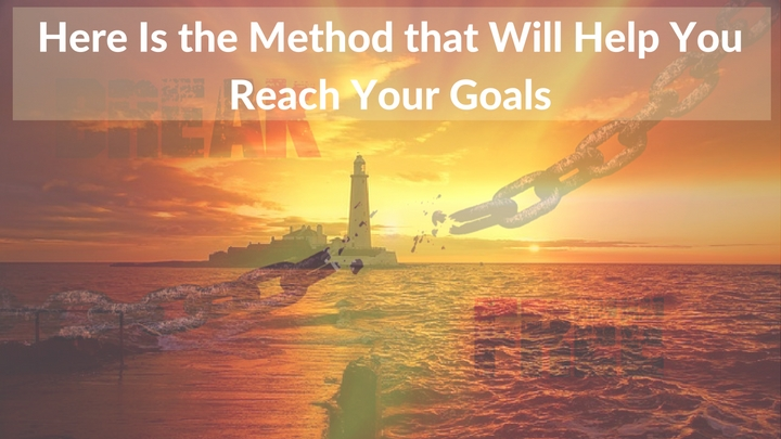Here Is the Method that Will Help You Reach Your Goals