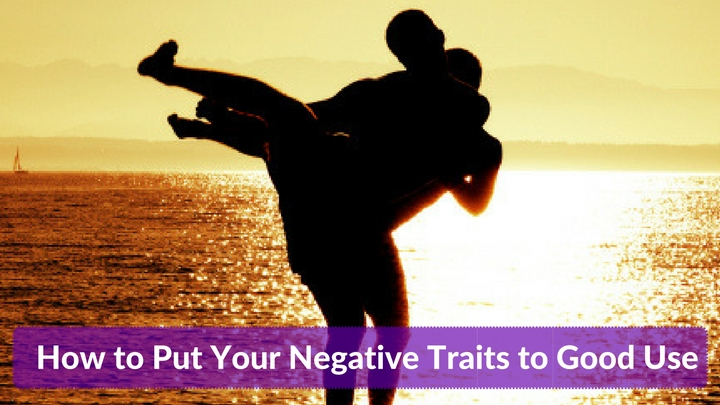 How to Put Your Negative Traits to Good Use