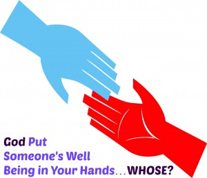 G-d Put Someone's Well Being in Your Hands…Whose?