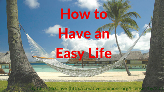 How to Have an Easy Life