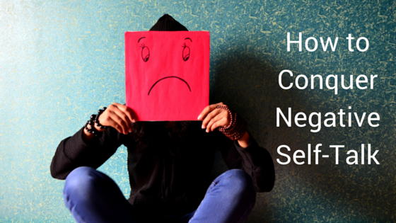 How to Conquer Negative Self-Talk