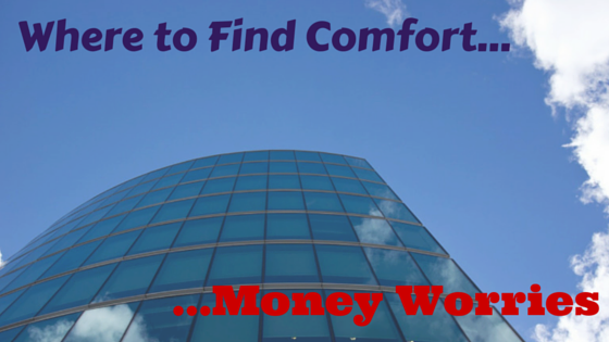 Where to Find Comfort from Money Worries