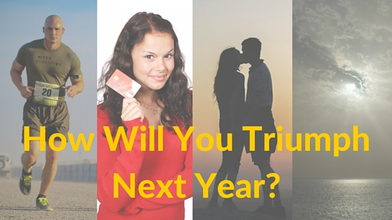 How Will You Triumph Next Year?