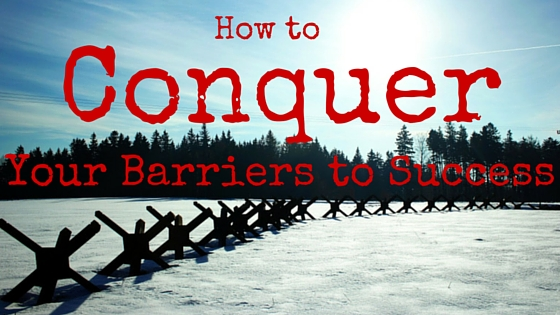 How to Conquer Your Barriers to Success