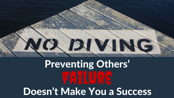 Preventing Others' Failure Doesn't Make You a Success