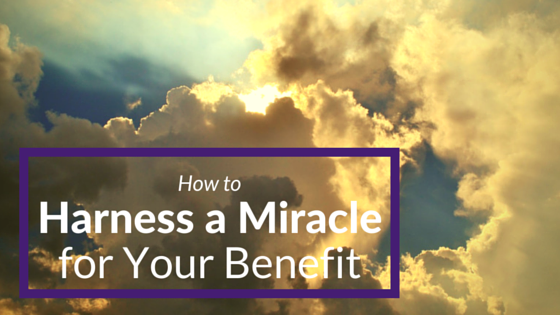 How to Harness a Miracle for Your Benefit