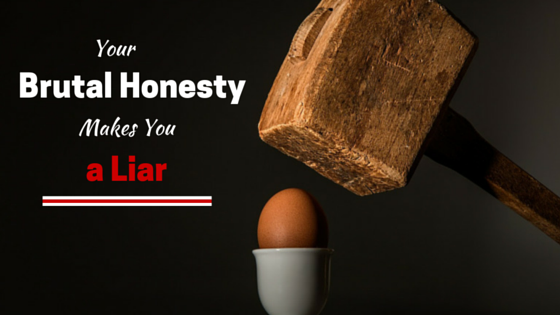 Being Brutally Honest Makes You a Liar