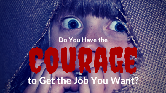 Do You Have the Courage to Get the Job You Want-