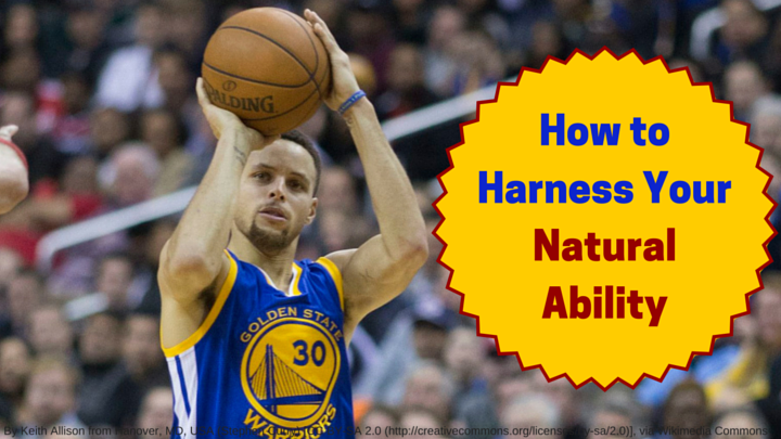 How to Harness Your Natural Ability