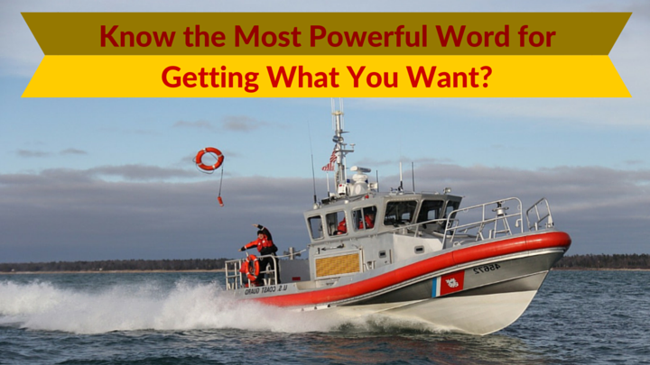Know the Most Powerful Word for Getting What You Want?