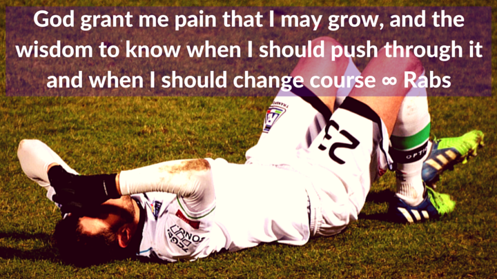 God grant me pain that I may grow…