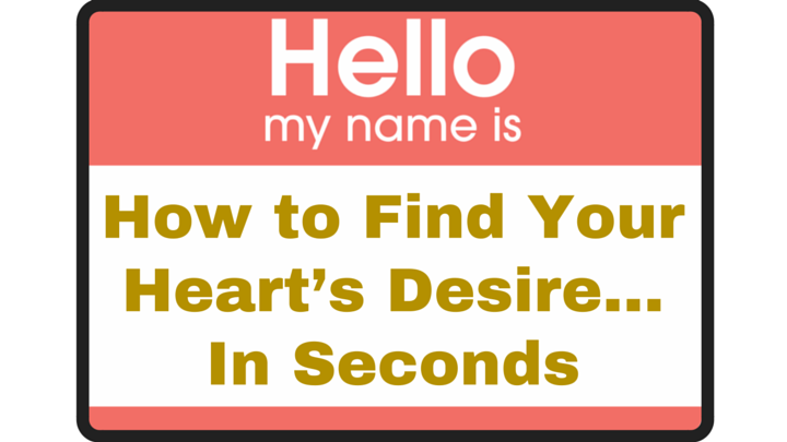 How to Find Your Heart's Desire…In Seconds