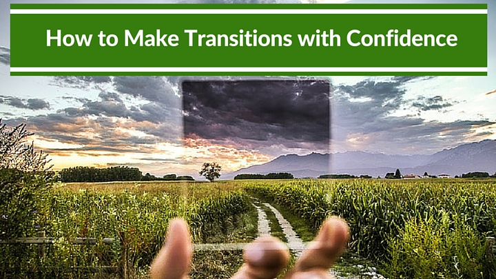How to Make Transitions with Confidence
