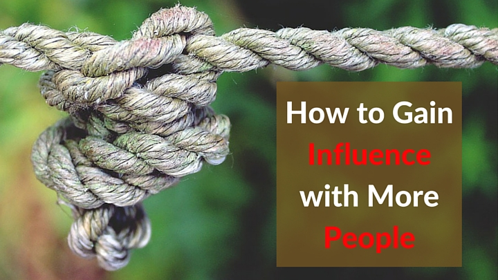 How to Gain Influence with More People