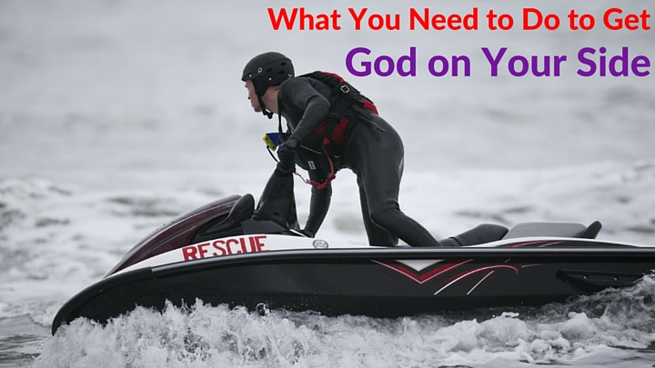 What You Need to Do to Get God on Your Side