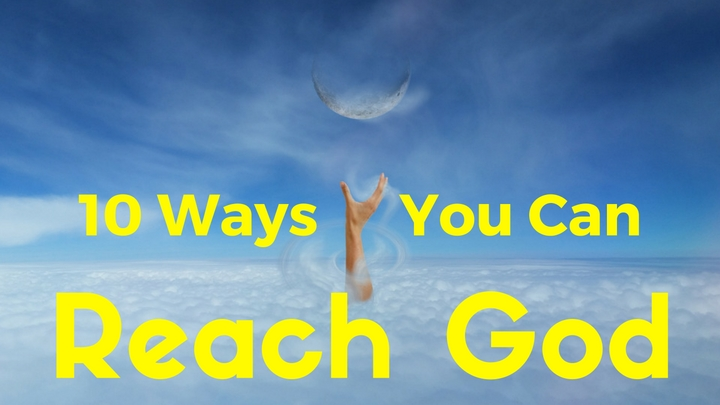 10 Ways You Can Reach God