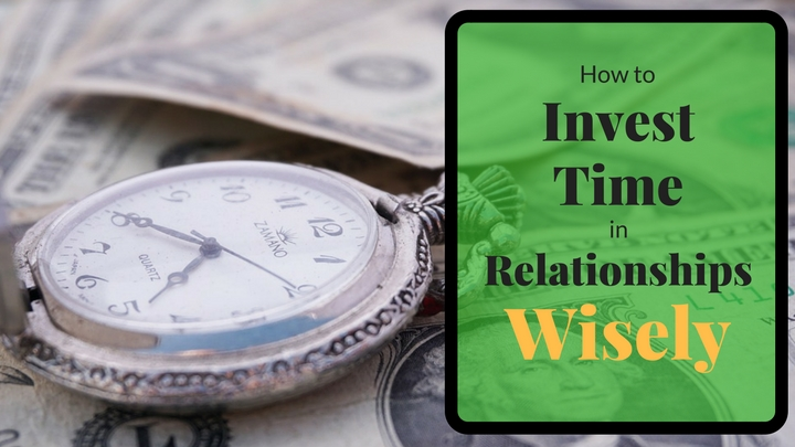 How to Invest Time in Relationships Wisely