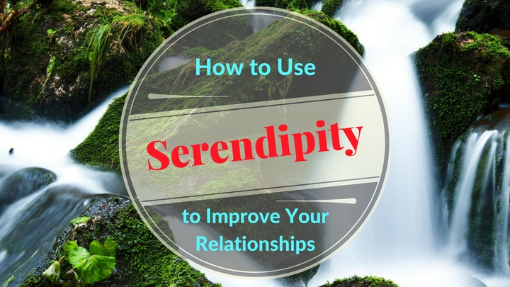 How to Use Serendipity to Improve Your Relationships