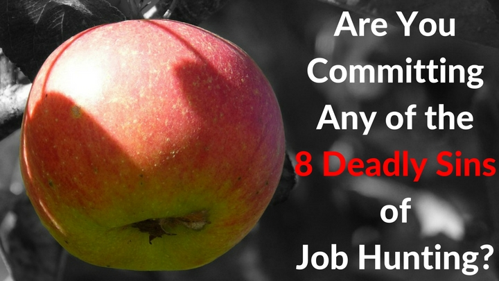 Are You Committing Any of the 8 Deadly Sins of Job Hunting?