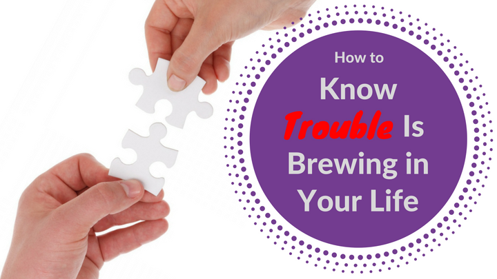 how-to-know-trouble-is-brewing-in-your-life