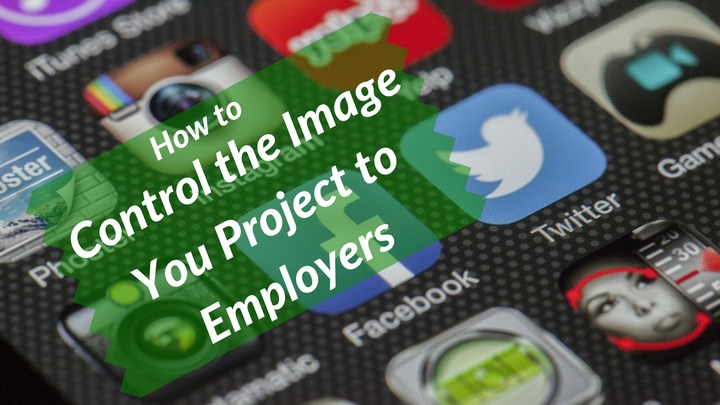 How to Control the Image You Project to Employers