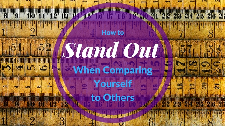 How to Stand Out When Comparing Yourself to Others