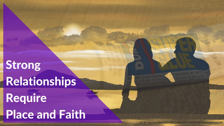 Strong Relationships Require Place and Faith