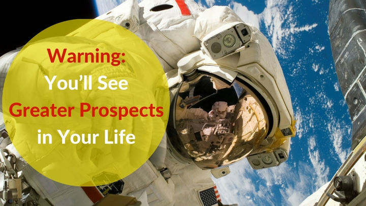 Warning: You'll See Greater Prospects in Your Life
