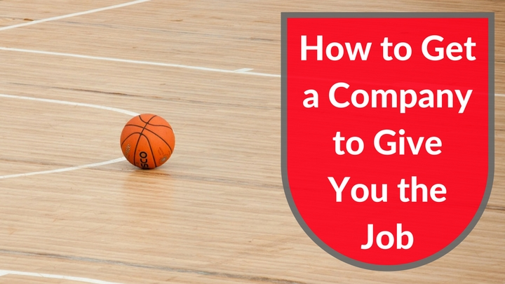 How to Get a Company to Give You the Job