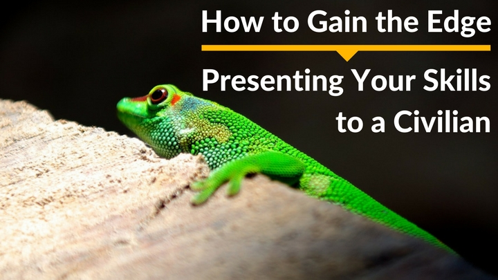 How to Gain the Edge Presenting Your Skills to a Civilian
