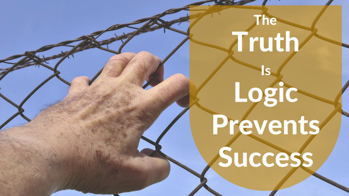 The Truth Is Logic Prevents Success