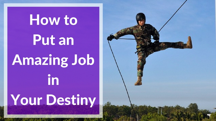 How to Put an Amazing Job in Your Destiny