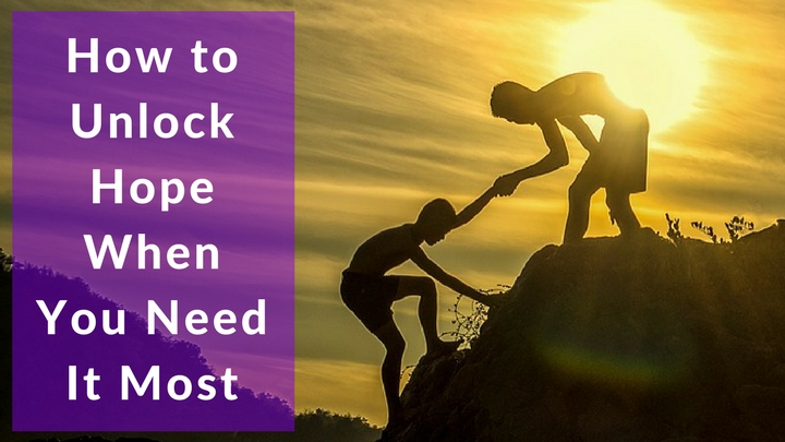 How to Unlock Hope When You Need It Most