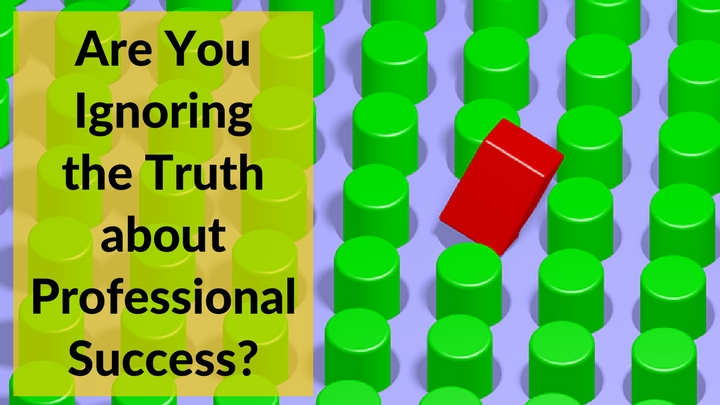 Are You Ignoring the Truth about Professional Success?
